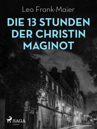 Leo Frank-Maier: Die 13 Stunden der Christin Maginot