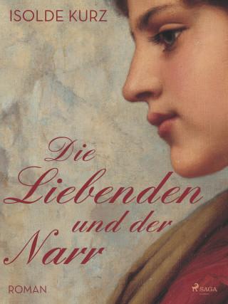 Isolde Kurz: Die Liebenden und der Narr