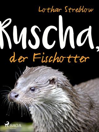 Lothar Streblow: Ruscha, der Fischotter