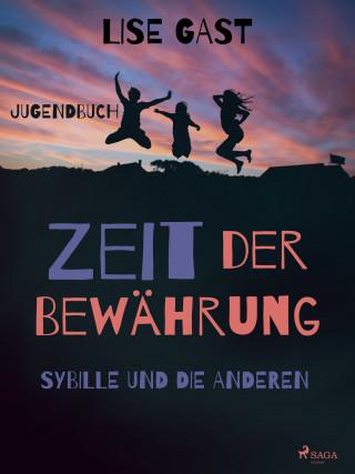 Lise Gast: Zeit der Bewährung - Sybille und die anderen