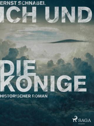 Ernst Schnabel: Ich und die Könige - Projekte, Zwischenfälle und Resümees aus dem Leben des Ingenieurs D.