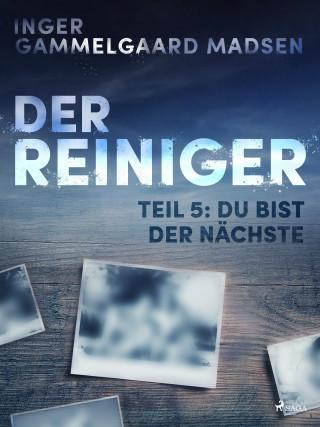 Inger Gammelgaard Madsen: Der Reiniger: Du bist der Nächste - Teil 5