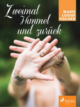 Marie Louise Fischer: Zweimal Himmel und zurück