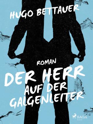 Hugo Bettauer: Der Herr auf der Galgenleiter