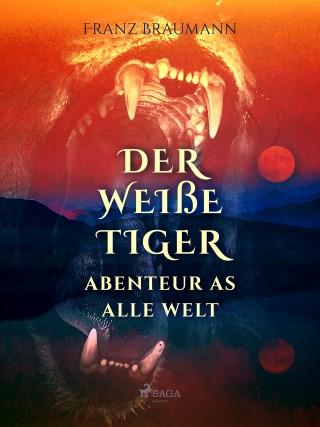 Franz Braumann: Der weiße Tiger - Abenteuer aus aller Welt