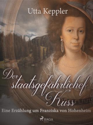 Utta Keppler: Der staatsgefährliche Kuss. Eine Erzählung um Franziska von Hohenheim.