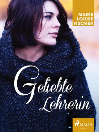 Marie Louise Fischer: Geliebte Lehrerin