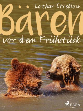 Lothar Streblow: Bären vor dem Frühstück - Erzählungen