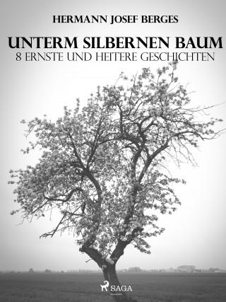 Hermann Josef Berges: Unterm silbernen Baum. 8 ernste und heitere Geschichten