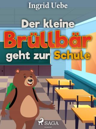 Ingrid Uebe: Der kleine Brüllbär geht zur Schule
