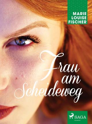 Marie Louise Fischer: Frau am Scheideweg