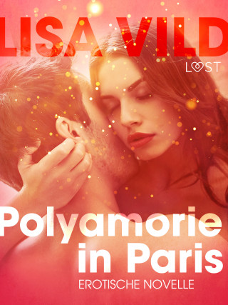Lisa Vild: Polyamorie in Paris: Erotische Novelle