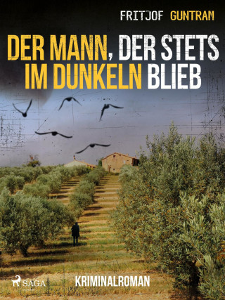 Fritjof Guntram: Der Mann, der stets im Dunkeln blieb - Kriminalroman