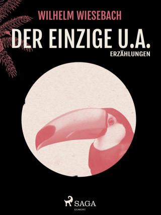 Wilhelm Wiesebach: Der Einzige u.a.