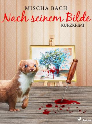 Mischa Bach: Nach seinem Bilde - Kurzkrimi