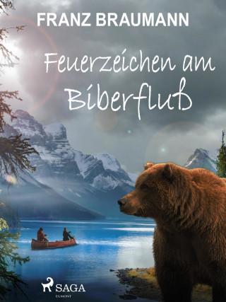 Franz Braumann: Feuerzeichen am Biberfluß