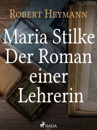 Robert Heymann: Maria Stilke. Der Roman einer Lehrerin
