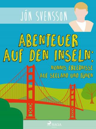 Jón Svensson: Abenteuer auf den Inseln: Nonnis Erlebnisse auf Seeland und Fünen
