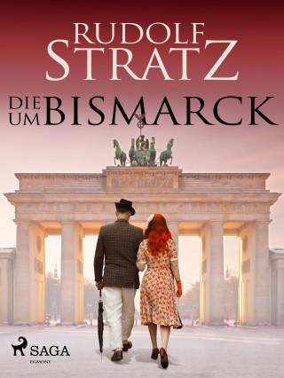 Rudolf Stratz: Die um Bismarck