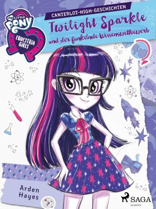 Arden Hayes: My Little Pony - Equestria Girls - Twilight Sparkle und der funkelnde Wissenswettbewerb