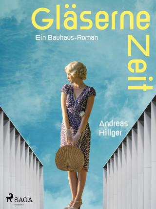 Andreas Hillger: Gläserne Zeit - Ein Bauhaus-Roman