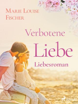 Marie Louise Fischer: Verbotene Liebe - Liebesroman