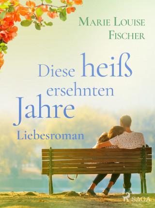 Marie Louise Fischer: Diese heiß ersehnten Jahre - Liebesroman