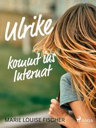 Marie Louise Fischer: Ulrike kommt ins Internat