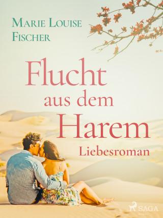 Marie Louise Fischer: Flucht aus dem Harem - Liebesroman
