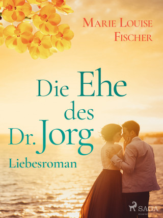Marie Louise Fischer: Die Ehe des Dr. Jorg - Liebesroman