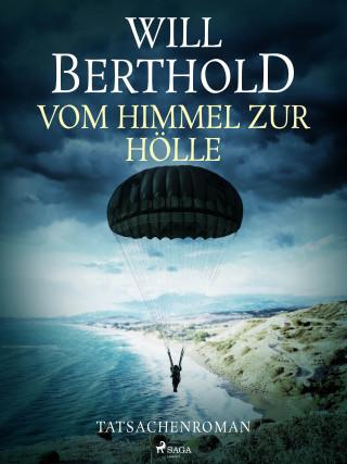 Will Berthold: Vom Himmel zur Hölle - Tatsachenroman