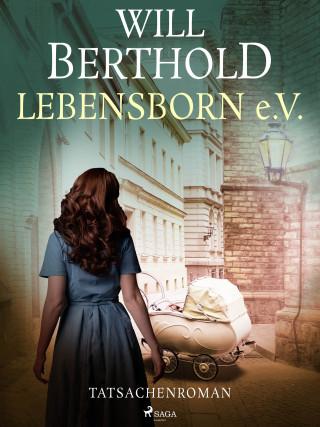 Will Berthold: Lebensborn e.V. - Tatsachenroman
