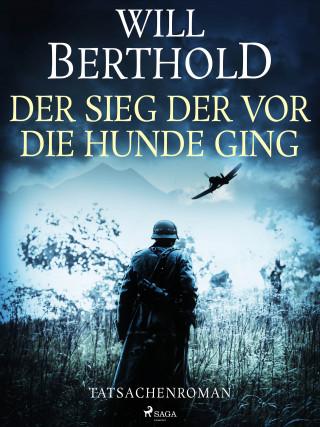 Will Berthold: Der Sieg der vor die Hunde ging - Tatsachenroman