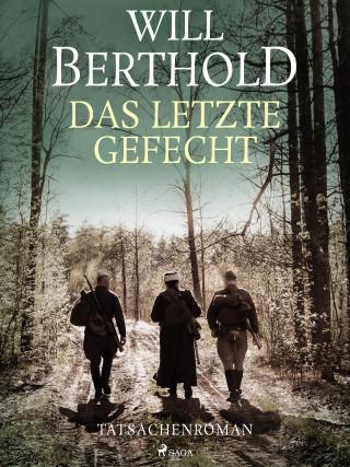 Will Berthold: Das letzte Gefecht - Tatsachenroman