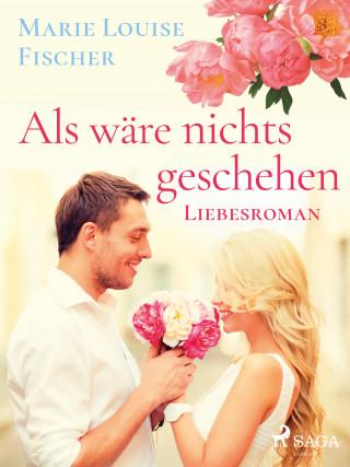 Marie Louise Fischer: Als wäre nichts geschehen - Liebesroman