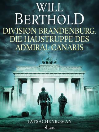 Will Berthold: Division Brandenburg. Die Haustruppe des Admiral Canaris - Tatsachenroman
