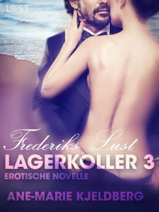 Ane-Marie Kjeldberg: Lagerkoller 3 - Frederiks Lust: Erotische Novelle