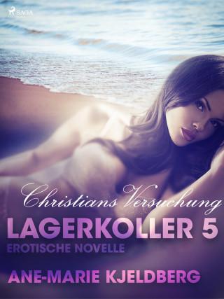 Ane-Marie Kjeldberg: Lagerkoller 5 - Christians Versuchung: Erotische Novelle