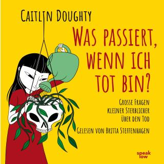 Caitlin Doughty: Was passiert, wenn ich tot bin?