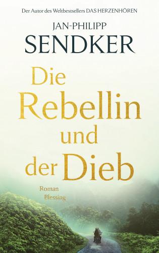 Jan-Philipp Sendker: Die Rebellin und der Dieb