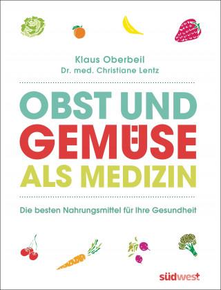Klaus Oberbeil, Christiane Lentz: Obst und Gemüse als Medizin
