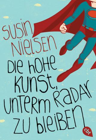 Susin Nielsen: Die hohe Kunst, unterm Radar zu bleiben