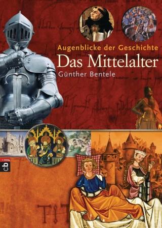 Günther Bentele: Augenblicke der Geschichte - Das Mittelalter