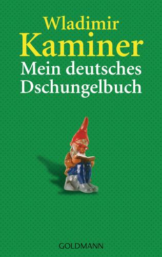 Wladimir Kaminer: Mein deutsches Dschungelbuch