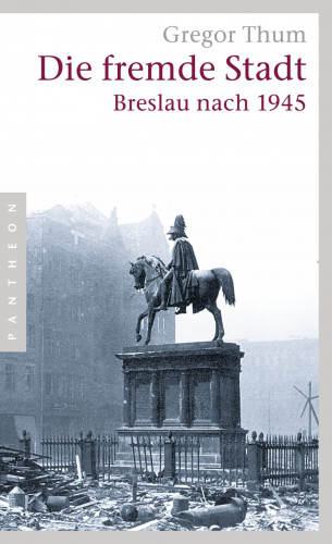 Gregor Thum: Die fremde Stadt