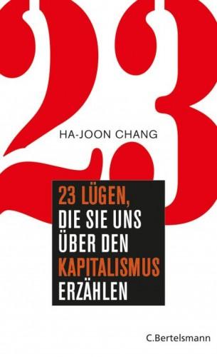 Ha-Joon Chang: 23 Lügen, die sie uns über den Kapitalismus erzählen