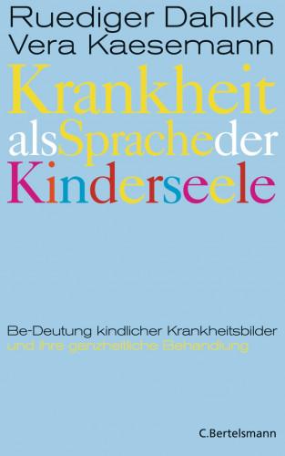 Ruediger Dahlke, Vera Kaesemann: Krankheit als Sprache der Kinderseele