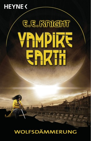 E. E. Knight: Vampire Earth - Wolfsdämmerung