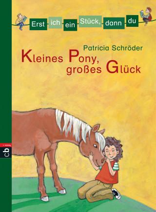 Patricia Schröder: Erst ich ein Stück, dann du - Kleines Pony, großes Glück
