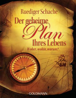 Ruediger Schache: Der geheime Plan Ihres Lebens